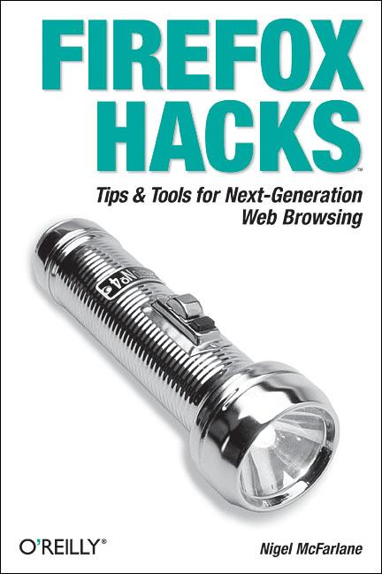 Firefox Hacks: Tips & Tools for Next-Generation...