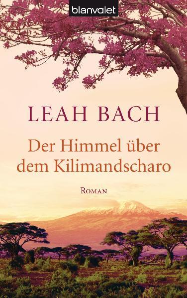 Der Himmel über dem Kilimandscharo - Leah Bach