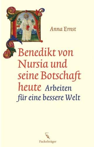 Benedikt von Nursia und seine Botschaft heute: ...
