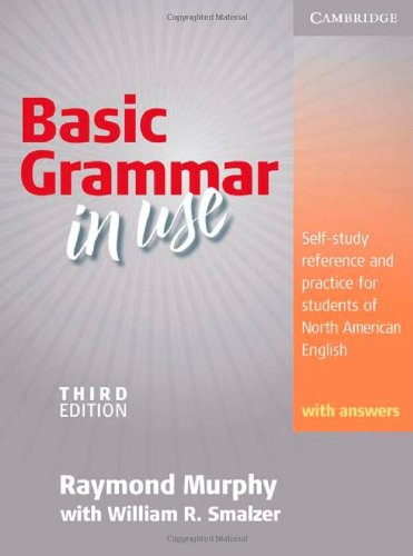 Basic Grammar in Use: Self-Study Reference and Practice for Students of North American English with Answers - Raymond Murphy
