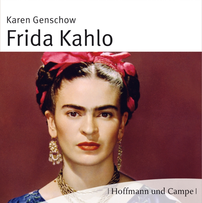 Frida Kahlo: Leben. Werk. Wirkung - Karen Genschow