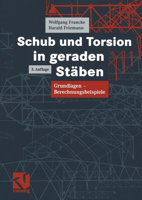 Schub und Torsion in geraden Stäben: Grundlagen, Berechnungsbeispiele - Wolfgang Francke