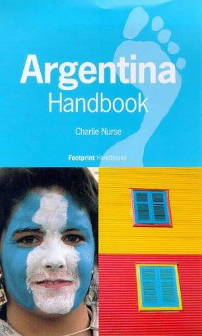 Argentina Handbook: The Travel Guide (Footprint Handbooks) - Charlie Nurse