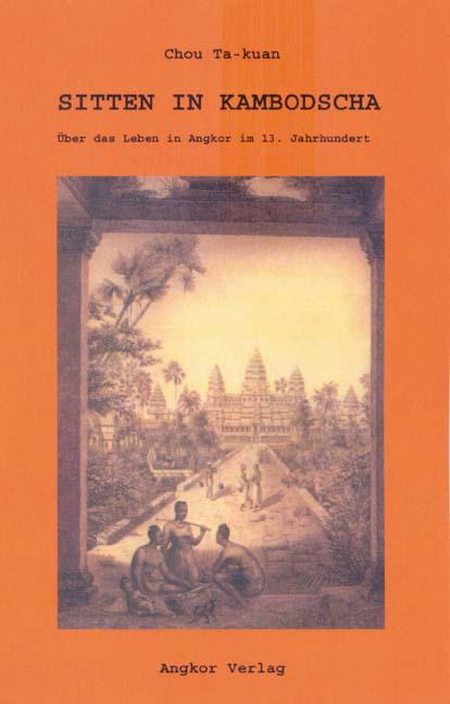 Sitten in Kambodscha: Über das Leben in Angkor im 13. Jahrhundert - Ta-kuan Chou