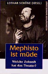 Mephisto ist müde. Welche Zukunft hat das Theat...