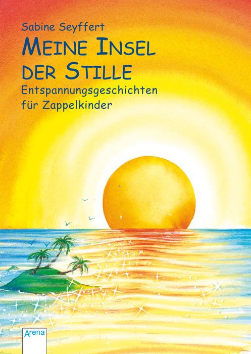 Meine Insel der Stille: Entspannungsgeschichten für Zappelkinder - Sabine Seyffert
