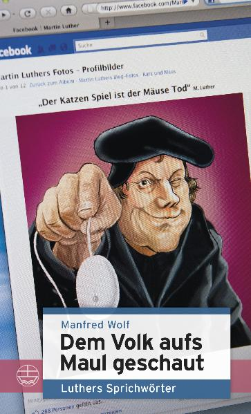 Dem Volk aufs Maul geschaut. Sprichwörter Luthers. - Manfred Wolf (Hrsg.)