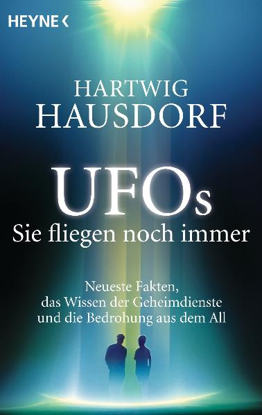 UFOs. Sie fliegen noch immer: Neueste Fakten, d...