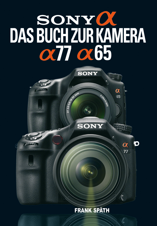 Sony Alpha 77 / Alpha 65: Das Buch zur Kamera - Frank Späth