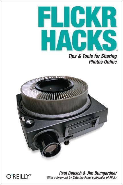 Flickr Hacks: Tips & Tools for Sharing Photos O...