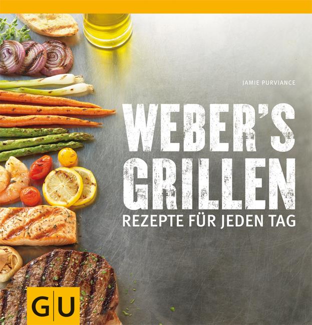 Weber`s Grillen: Rezepte für jeden Tag - Jamie Purviance