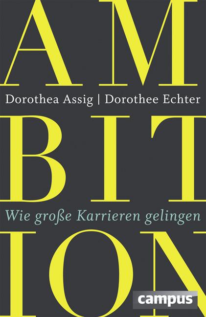 Ambition: Wie große Karrieren gelingen - Dorothea Assig