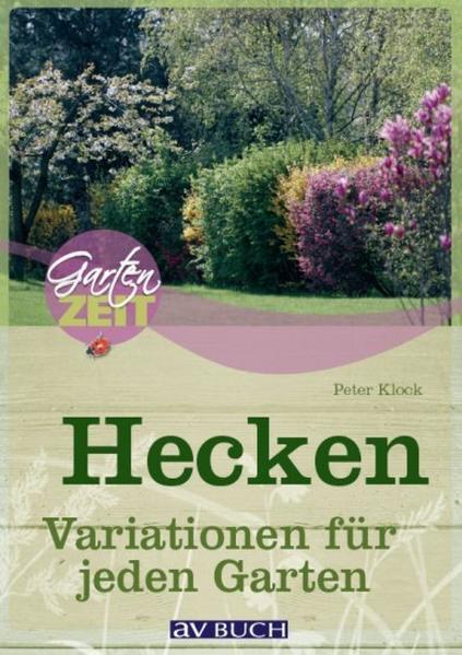 Hecken: Variationen für jeden Garten - Peter Klock