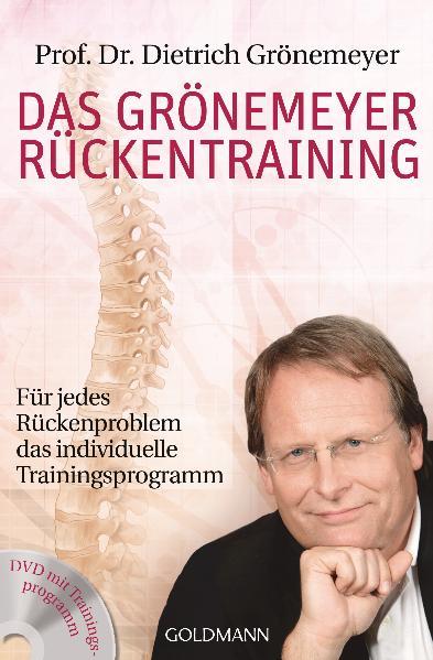 Das Grönemeyer Rückentraining: Für jedes Rückenproblem das individuelle Trainingsprogramm - Prof. Dr. Dietrich Grönemeye