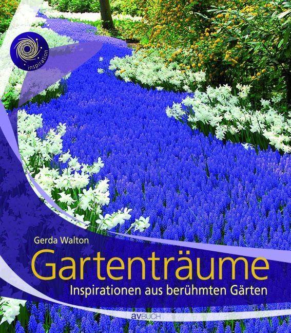 Gartenträume: Inspirationen aus berühmten Gärte...
