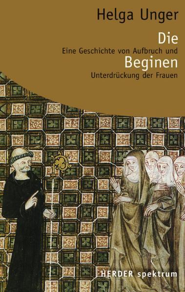 Die Beginen: Geschichte von Aufbruch und Unterd...