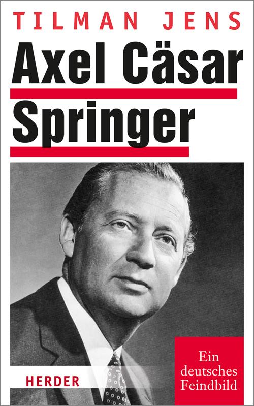 Axel Cäsar Springer: Ein deutsches Feindbild - Tilman Jens