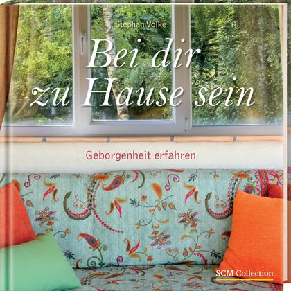 Bei dir zu Hause sein: Geborgenheit erfahren - Stephan Volke