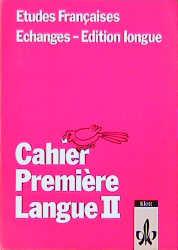 Etudes Francaises, Echanges - Edition longue, Cahier Premiere Langue II