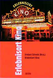 Erlebnisort Kino. Bremer Symposion zum Film - I...