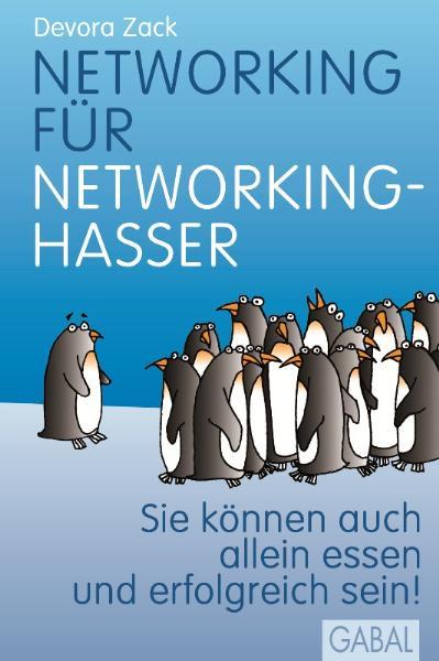 Networking für Networking-Hasser: Sie können auch alleine essen und erfolgreich sein! - Devora Zack