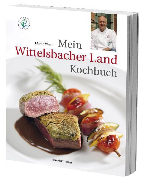 Mein Wittelsbacher Land Kochbuch - Martin Wastl