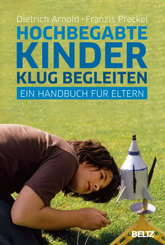 Hochbegabte Kinder klug begleiten: Ein Handbuch...