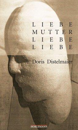 Liebe Mutter, liebe Liebe: Erzählungen - Doris ...