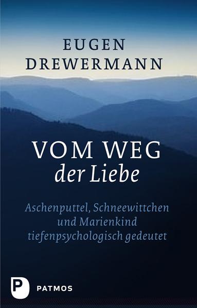 Vom Weg der Liebe - Aschenputtel, Schneewittchen und Marienkind tiefenpsychologisch gedeutet - Eugen Drewermann