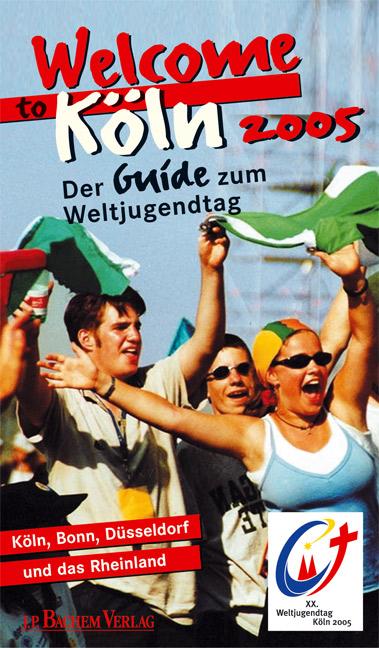 Welcome to Köln 2005. Der Guide zum Weltjugendt...