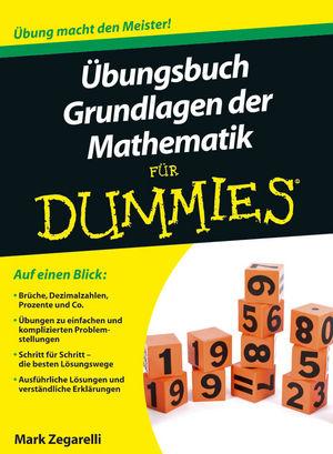 Übungsbuch Grundlagen der Mathematik für Dummies (Fur Dummies) - Mark Zegarelli