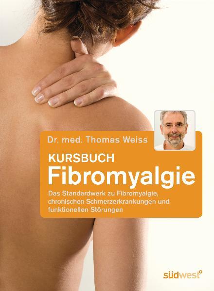 Kursbuch Fibromyalgie: Das Standardwerk zu Fibromyalgie, chronischen Schmerzerkrankungen und funktionellen Störungen - D