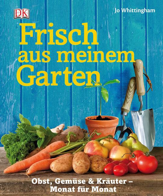 Frisch aus meinem Garten: Obst, Gemüse & Kräute...