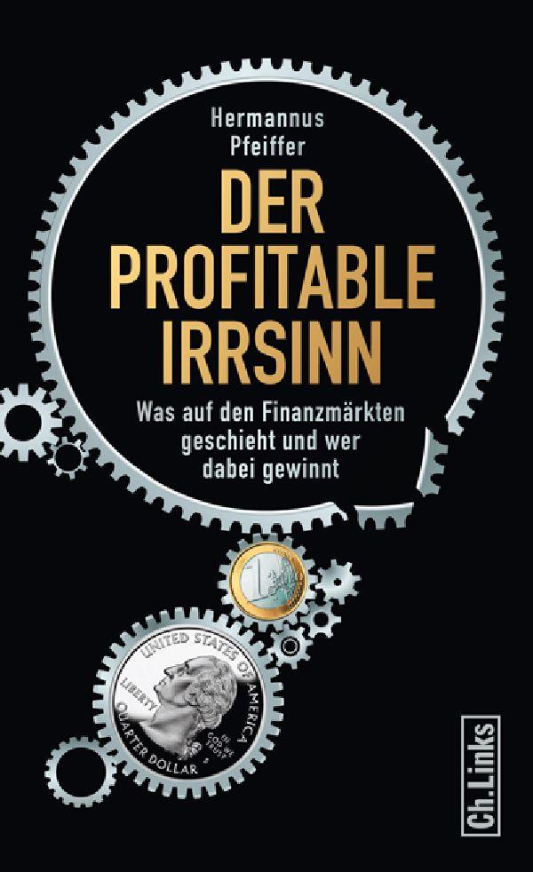 Der profitable Irrsinn: Was auf den Finanzmärkten geschieht und wer dabei gewinnt - Hermannus Pfeiffer