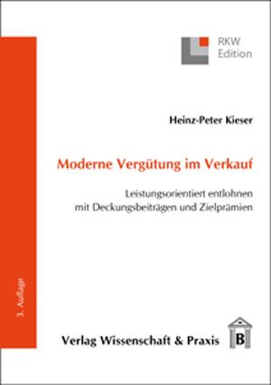 Moderne Vergütung im Verkauf: Leistungsorientiert entlohnen mit Deckungsbeiträgen und Zielprämien - Heinz P. Kieser
