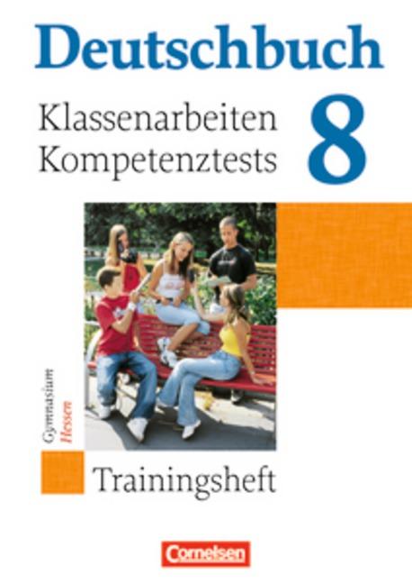 Deutschbuch - Trainingshefte - zu allen allgemeinen Ausgaben/Gymnasium: 8. Schuljahr - Klassenarbeiten, Kompetenztests -