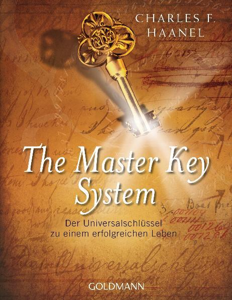 The Master Key System: Der Universalschlüssel zu einem erfolgreichen Leben - Charles F. Haanel