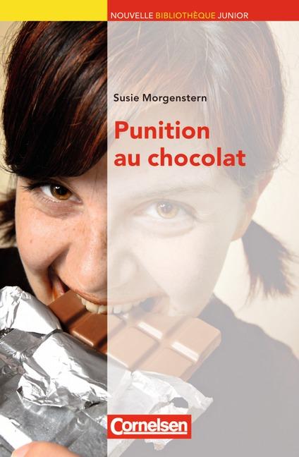 Nouvelle Bibliothèque Junior - Allgemeine Ausgabe: Niveau B1 - Punition au chocolat: Lektüre mit eingelegtem Vokabular: Niveau A2+. Lektüre mit eingelegtem Vokabular - Susie Morgenstern