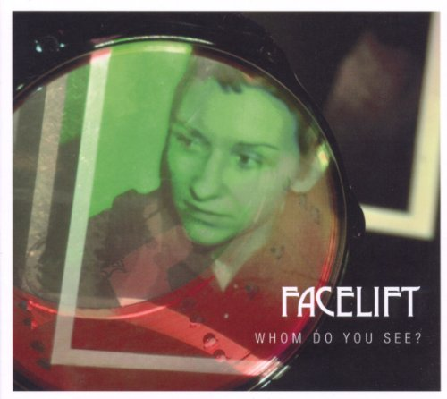 Facelift - Whom Do You See,When You Look at Me?