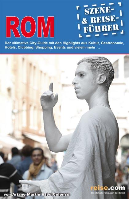 Rom Reiseführer: Szene- & Reise-Führer. Der ult...