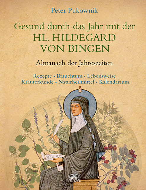Gesund durch das Jahr mit der Heiligen Hildegard von Bingen: Almanach der Jahreszeiten - Rezepte, Brauchtum, Lebensweise