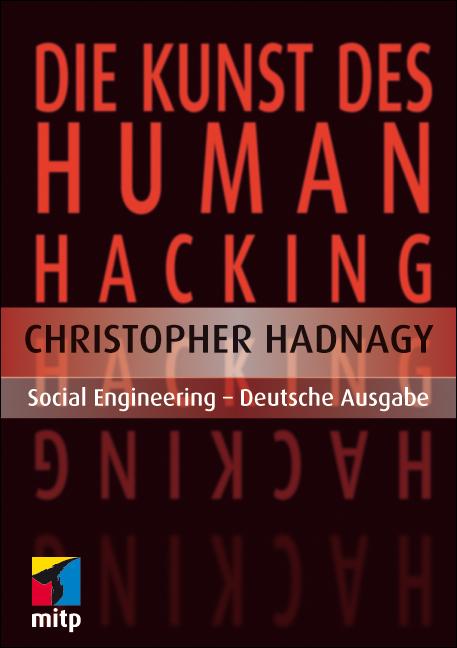 Die Kunst des Human Hacking: Social Engineering - Deutsche Ausgabe (mitp Professional) - Christopher Hadnagy