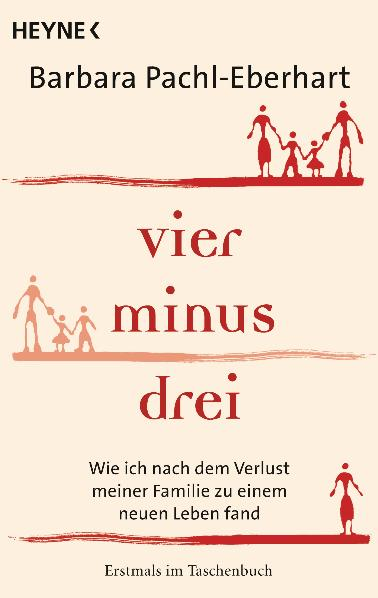 Vier minus drei: Wie ich nach dem Verlust meiner Familie zu einem neuen Leben fand - Barbara Pachl-Eberhart