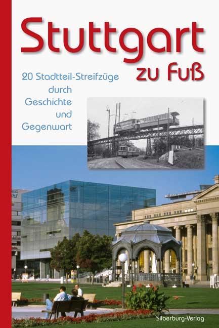 Stuttgart zu Fuß. 20 Stadtteil-Streifzüge durch...