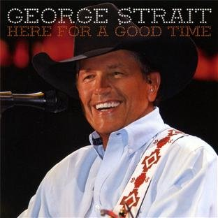 George Strait - Here for a Good Time
