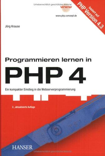 Programmieren lernen in PHP 4: Ein kompakter Ei...