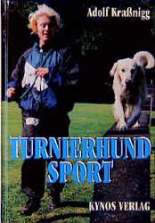 Turnierhundsport macht Spass. Das Freizeiterlebnis für Mensch und Hund - Adolf Kraßnigg