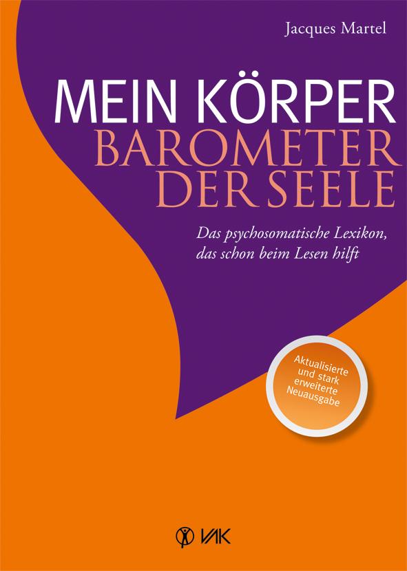 Mein Körper - Barometer der Seele: Das psychosomatische Lexikon, das schon beim Lesen hilft - Jacques Martel