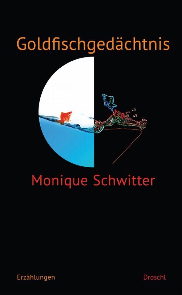 Goldfischgedächtnis: Erzählungen - Monique Schwitter