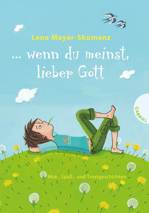 ... wenn du meinst, lieber Gott: Mut-, Spaß- und Trostgeschichten - Lene Mayer-Skumanz